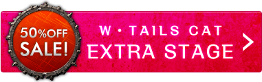 W・TAILS CAT EXTRA STAGE